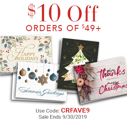 Shop Our Favorite Holiday Cards. $10 Off Your Order of $49+. Use Code: CRFAVE9. Sale Ends 9/30/2019
