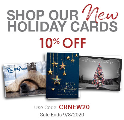 Shop Our New Holiday Cards. 10% Off. Use Code: CRNEW20. Sale Ends 9/8/2020